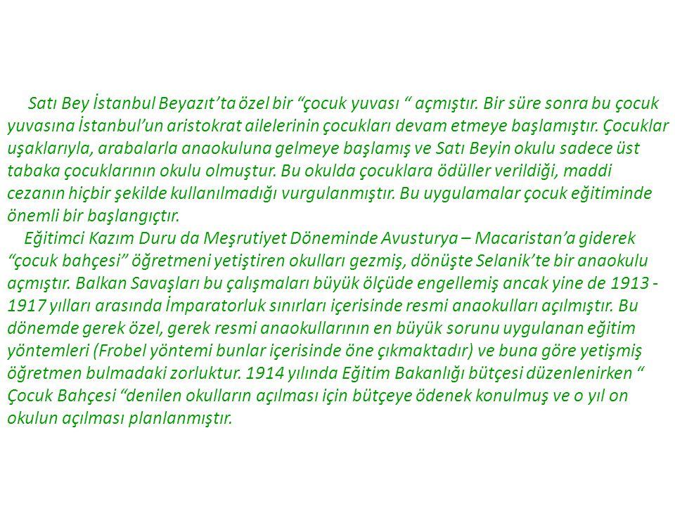 """Satı Bey İstanbul Beyazıt'ta özel bir """"çocuk yuvası """" açmıştır. Bir süre sonra bu çocuk yuvasına İstanbul'un aristokrat ailelerinin çocukları devam et"""