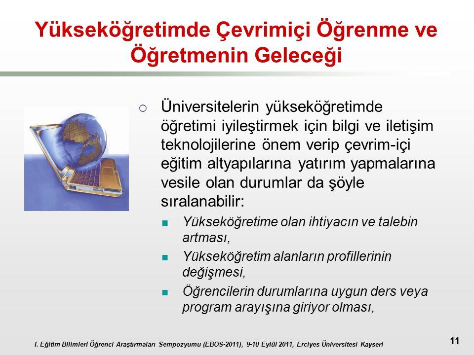 I. Eğitim Bilimleri Öğrenci Araştırmaları Sempozyumu (EBOS-2011), 9-10 Eylül 2011, Erciyes Üniversitesi Kayseri 11 Yükseköğretimde Çevrimiçi Öğrenme v