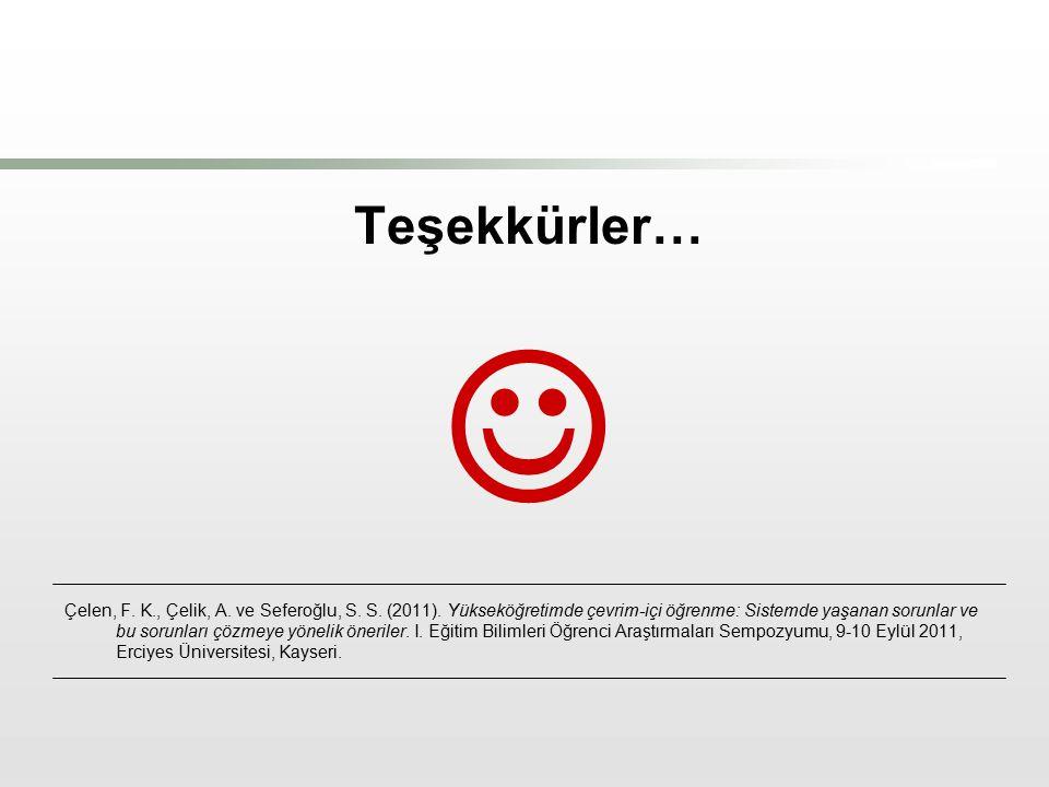 I. Eğitim Bilimleri Öğrenci Araştırmaları Sempozyumu (EBOS-2011), 9-10 Eylül 2011, Erciyes Üniversitesi Kayseri 18 Teşekkürler… Çelen, F. K., Çelik, A