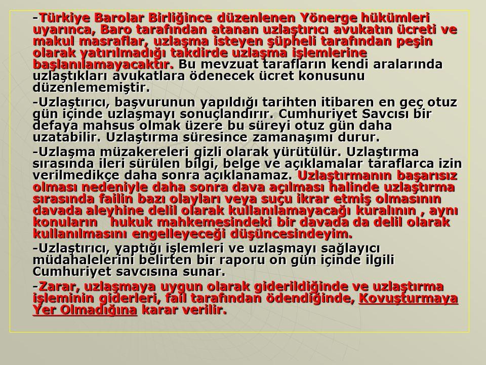 -Türkiye Barolar Birliğince düzenlenen Yönerge hükümleri uyarınca, Baro tarafından atanan uzlaştırıcı avukatın ücreti ve makul masraflar, uzlaşma iste