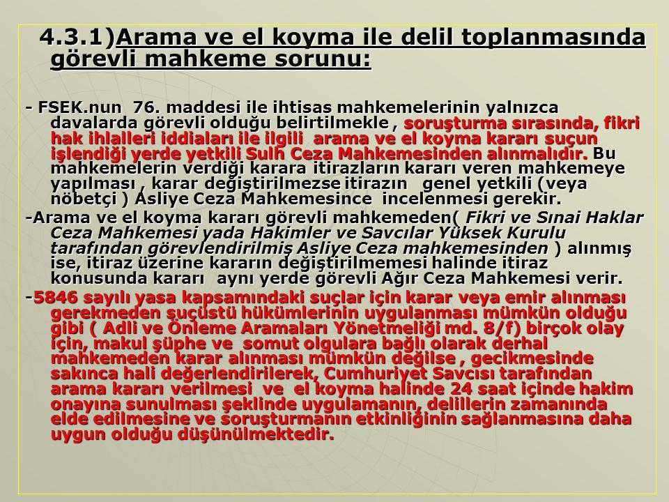 4.3.1)Arama ve el koyma ile delil toplanmasında görevli mahkeme sorunu: 4.3.1)Arama ve el koyma ile delil toplanmasında görevli mahkeme sorunu: - FSEK