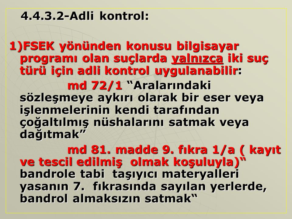 4.4.3.2-Adli kontrol: 4.4.3.2-Adli kontrol: 1)FSEK yönünden konusu bilgisayar programı olan suçlarda yalnızca iki suç türü için adli kontrol uygulanab