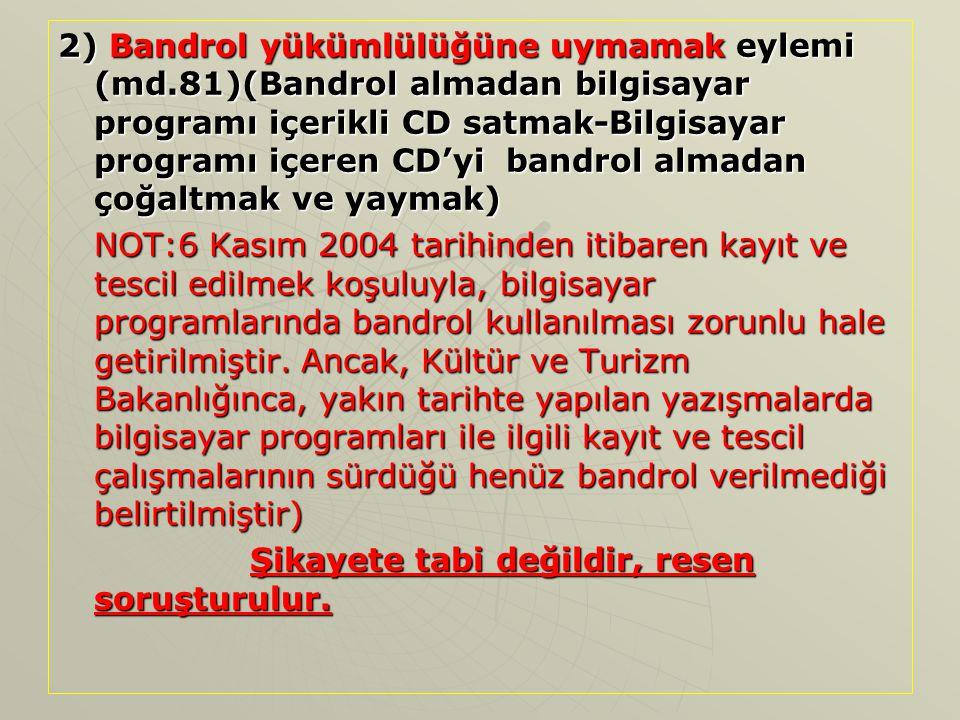 2) Bandrol yükümlülüğüne uymamak eylemi (md.81)(Bandrol almadan bilgisayar programı içerikli CD satmak-Bilgisayar programı içeren CD'yi bandrol almada