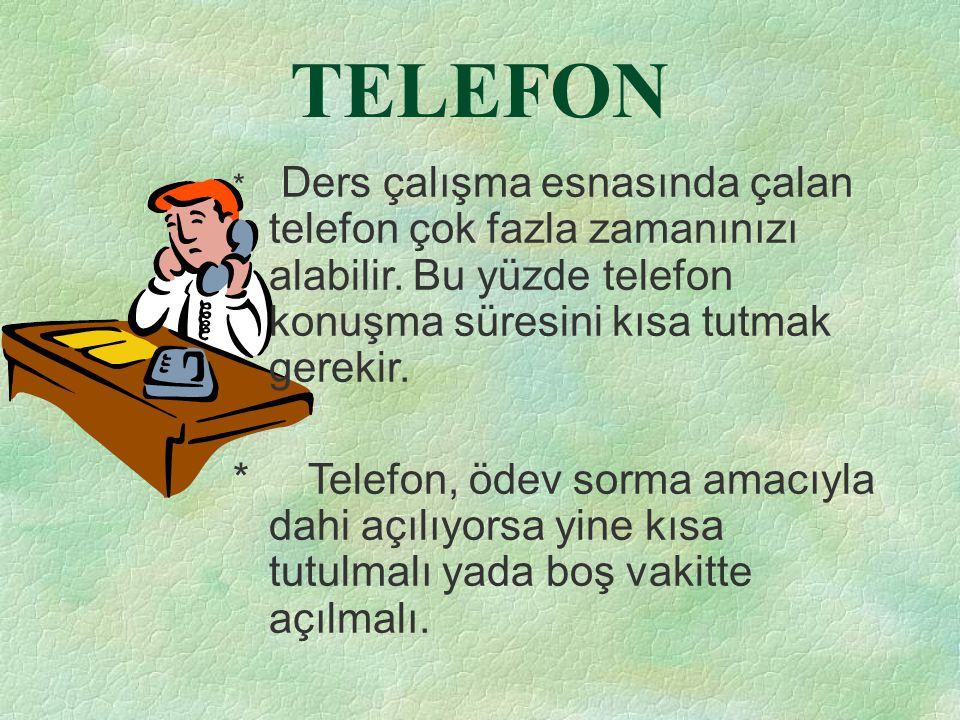 TELEFON * Ders çalışma esnasında çalan telefon çok fazla zamanınızı alabilir. Bu yüzde telefon konuşma süresini kısa tutmak gerekir. * Telefon, ödev s