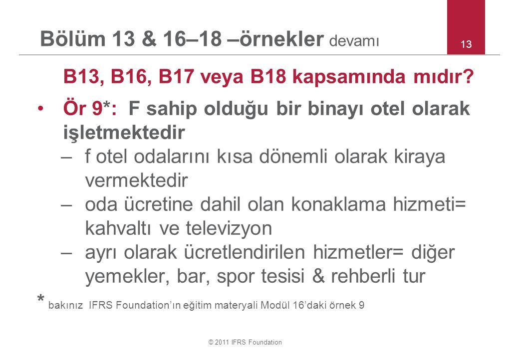© 2011 IFRS Foundation Bölüm 13 & 16–18 –örnekler devamı B13, B16, B17 veya B18 kapsamında mıdır? Ör 9*: F sahip olduğu bir binayı otel olarak işletme