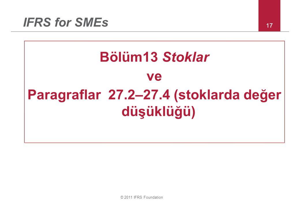 © 2011 IFRS Foundation 17 IFRS for SMEs Bölüm13 Stoklar ve Paragraflar 27.2–27.4 (stoklarda değer düşüklüğü)