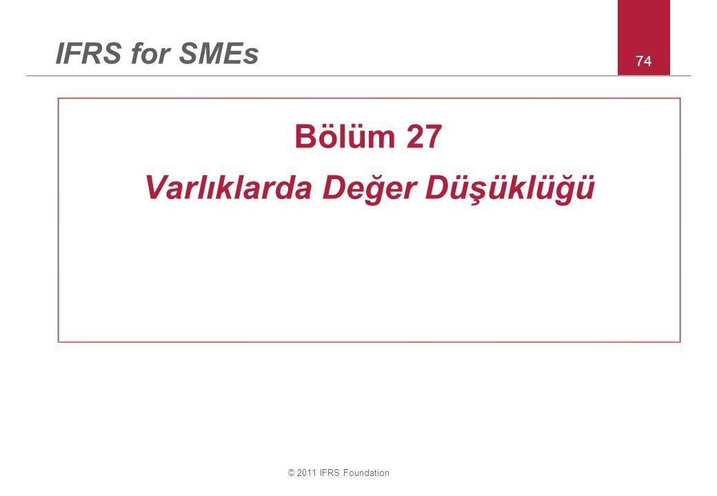 © 2011 IFRS Foundation 74 IFRS for SMEs Bölüm 27 Varlıklarda Değer Düşüklüğü