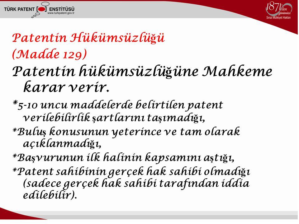 7 Patentin Hükümsüzlü ğ ü (Madde 129) Patentin hükümsüzlü ğ üne Mahkeme karar verir. * 5-10 uncu maddelerde belirtilen patent verilebilirlik ş artları