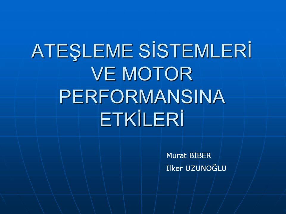 ATEŞLEME SİSTEMLERİ VE MOTOR PERFORMANSINA ETKİLERİ Murat BİBER İlker UZUNOĞLU