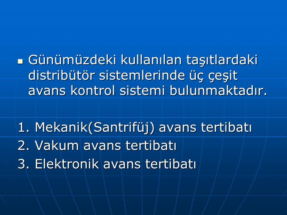 Günümüzdeki kullanılan taşıtlardaki distribütör sistemlerinde üç çeşit avans kontrol sistemi bulunmaktadır. Günümüzdeki kullanılan taşıtlardaki distri
