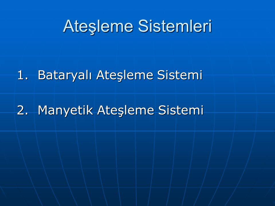Ateşleme Sistemleri 1. Bataryalı Ateşleme Sistemi 2. Manyetik Ateşleme Sistemi