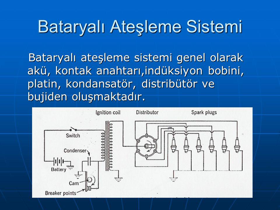 Bataryalı Ateşleme Sistemi Bataryalı ateşleme sistemi genel olarak akü, kontak anahtarı,indüksiyon bobini, platin, kondansatör, distribütör ve bujiden