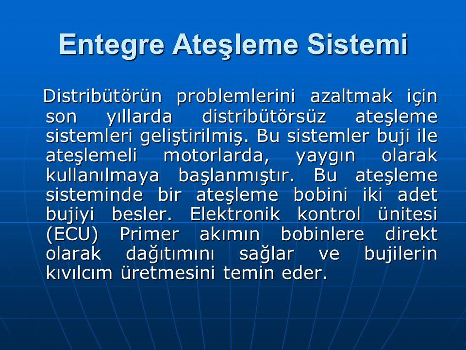 Entegre Ateşleme Sistemi Distribütörün problemlerini azaltmak için son yıllarda distribütörsüz ateşleme sistemleri geliştirilmiş. Bu sistemler buji il