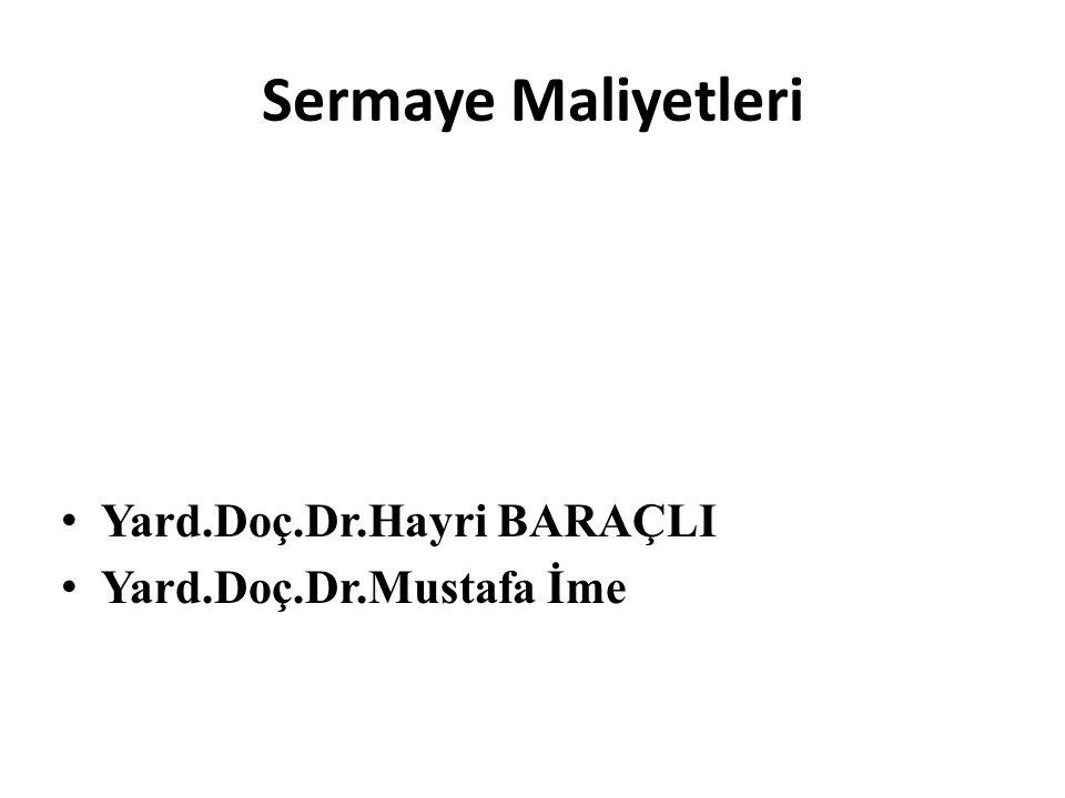 Sermaye Maliyetleri Yard.Doç.Dr.Hayri BARAÇLI Yard.Doç.Dr.Mustafa İme