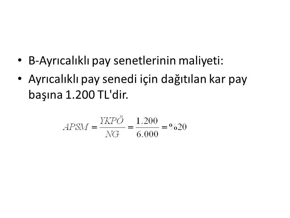 B-Ayrıcalıklı pay senetlerinin maliyeti: Ayrıcalıklı pay senedi için dağıtılan kar pay başına 1.200 TL'dir.