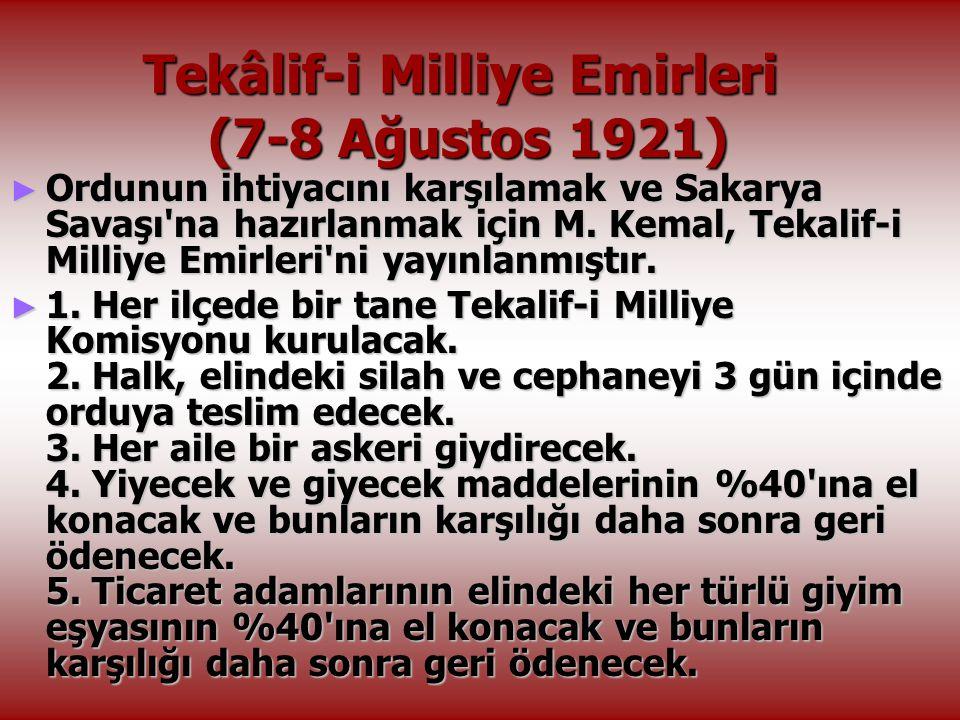 Tekâlif-i Milliye Emirleri (7-8 Ağustos 1921) ► Ordunun ihtiyacını karşılamak ve Sakarya Savaşı'na hazırlanmak için M. Kemal, Tekalif-i Milliye Emirle