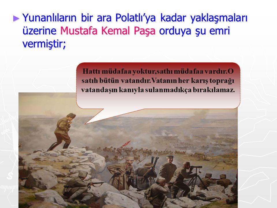 ►Y►Y►Y►Yunanlıların bir ara Polatlı'ya kadar yaklaşmaları üzerine Mustafa Kemal Paşa orduya şu emri vermiştir; Hattı müdafaa yoktur,sathı müdafaa vard