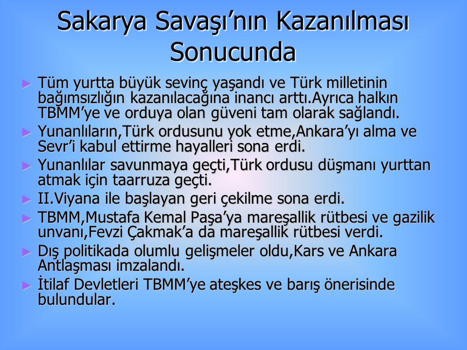 Sakarya Savaşı'nın Kazanılması Sonucunda ►T►T►T►Tüm yurtta büyük sevinç yaşandı ve Türk milletinin bağımsızlığın kazanılacağına inancı arttı.Ayrıca ha