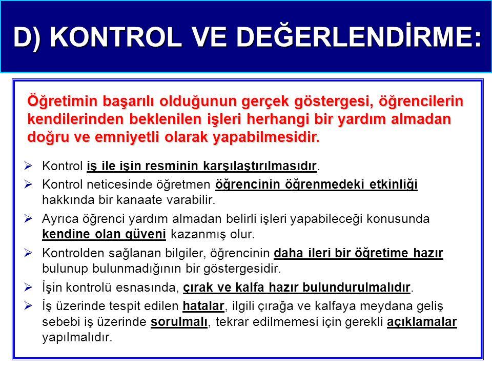 D) KONTROL VE DEĞERLENDİRME: D) KONTROL VE DEĞERLENDİRME:  Kontrol iş ile işin resminin karşılaştırılmasıdır.  Kontrol neticesinde öğretmen öğrencin