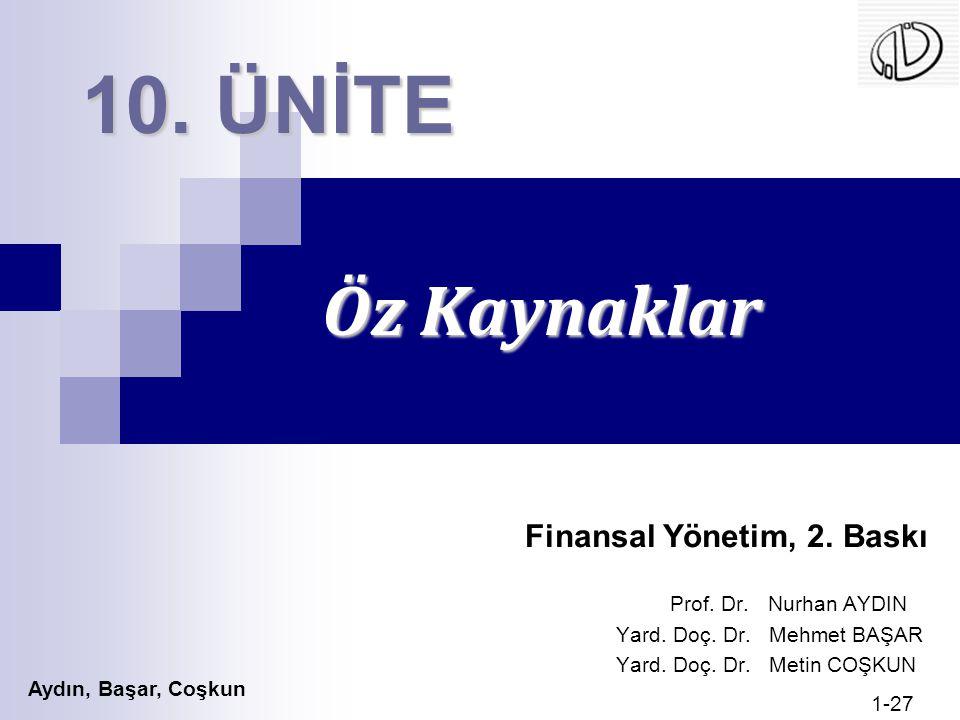Aydın, Başar, Coşkun 1-27 Öz Kaynaklar 10. ÜNİTE Finansal Yönetim, 2. Baskı Prof. Dr. Nurhan AYDIN Yard. Doç. Dr. Mehmet BAŞAR Yard. Doç. Dr. Metin CO