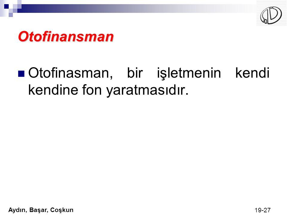 Aydın, Başar, Coşkun 19-27 Otofinansman Otofinasman, bir işletmenin kendi kendine fon yaratmasıdır.