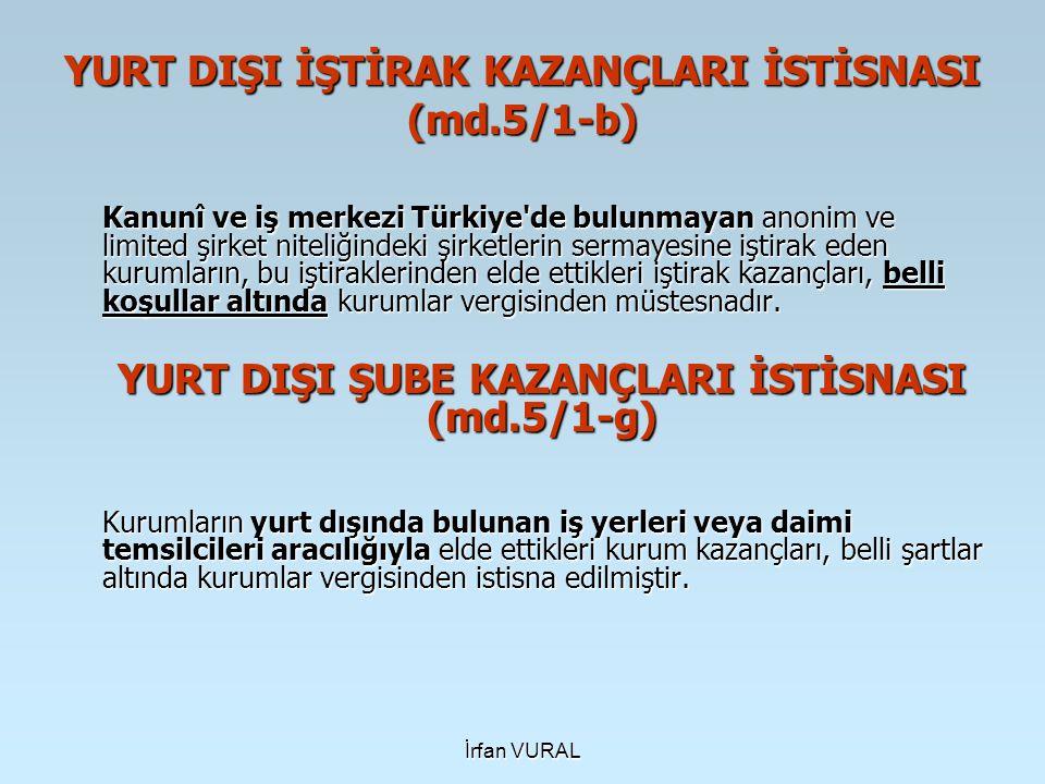 İrfan VURAL YURT DIŞI İŞTİRAK KAZANÇLARI İSTİSNASI (md.5/1-b) Kanunî ve iş merkezi Türkiye'de bulunmayan anonim ve limited şirket niteliğindeki şirket