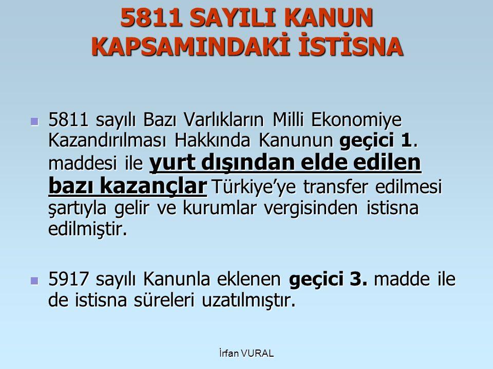 İrfan VURAL 5811 SAYILI KANUN KAPSAMINDAKİ İSTİSNA 5811 sayılı Bazı Varlıkların Milli Ekonomiye Kazandırılması Hakkında Kanunun geçici 1. maddesi ile