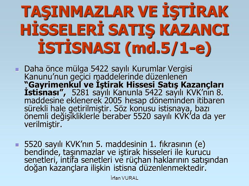 İrfan VURAL TAŞINMAZLAR VE İŞTİRAK HİSSELERİ SATIŞ KAZANCI İSTİSNASI (md.5/1-e) Daha önce mülga 5422 sayılı Kurumlar Vergisi Kanunu'nun geçici maddele