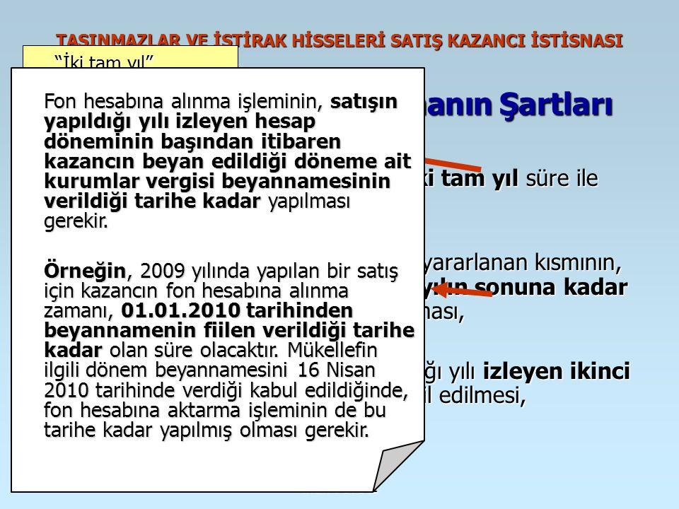 İrfan VURAL TAŞINMAZLAR VE İŞTİRAK HİSSELERİ SATIŞ KAZANCI İSTİSNASI İstisnasından Yaralanmanın Şartları Taşınmazlar ve iştirak hisselerinin iki tam y
