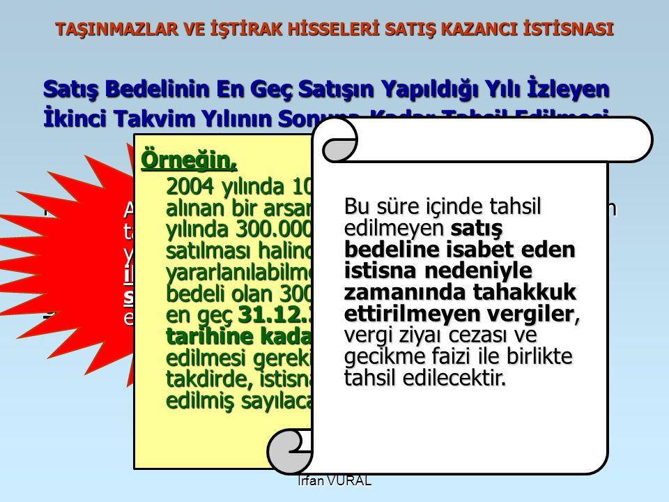 İrfan VURAL TAŞINMAZLAR VE İŞTİRAK HİSSELERİ SATIŞ KAZANCI İSTİSNASI Satış Bedelinin En Geç Satışın Yapıldığı Yılı İzleyen İkinci Takvim Yılının Sonun