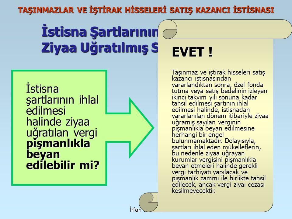 İrfan VURAL TAŞINMAZLAR VE İŞTİRAK HİSSELERİ SATIŞ KAZANCI İSTİSNASI İstisna Şartlarının İhlali Halinde Ziyaa Uğratılmış Sayılan Vergi İstisna şartlar