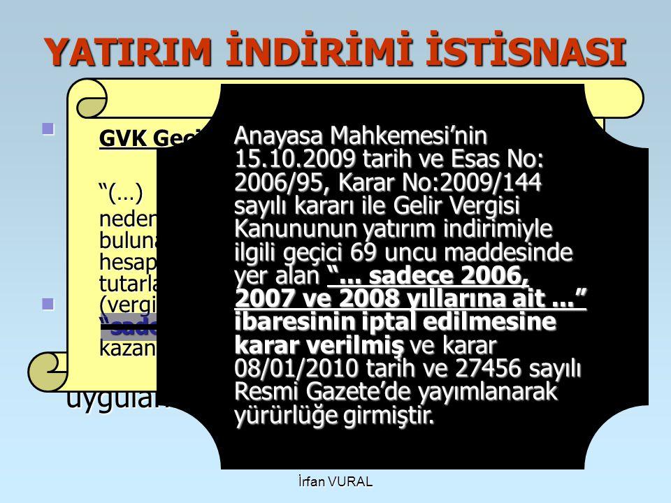 İrfan VURAL YATIRIM İNDİRİMİ İSTİSNASI 01.01.2006 tarihinden itibaren geçerli olmak üzere Gelir Vergisi Kanunu'nun 19. maddesinde düzenlenen yatırım i