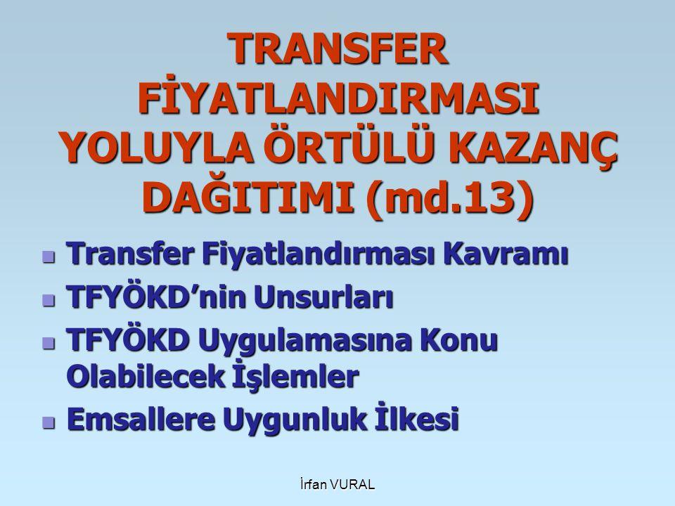 İrfan VURAL TRANSFER FİYATLANDIRMASI YOLUYLA ÖRTÜLÜ KAZANÇ DAĞITIMI (md.13) Transfer Fiyatlandırması Kavramı Transfer Fiyatlandırması Kavramı TFYÖKD'n