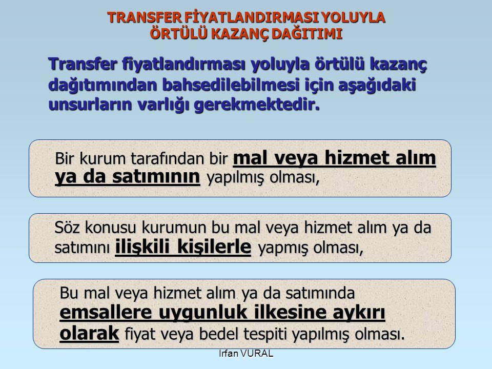 İrfan VURAL TRANSFER FİYATLANDIRMASI YOLUYLA ÖRTÜLÜ KAZANÇ DAĞITIMI Transfer fiyatlandırması yoluyla örtülü kazanç dağıtımından bahsedilebilmesi için