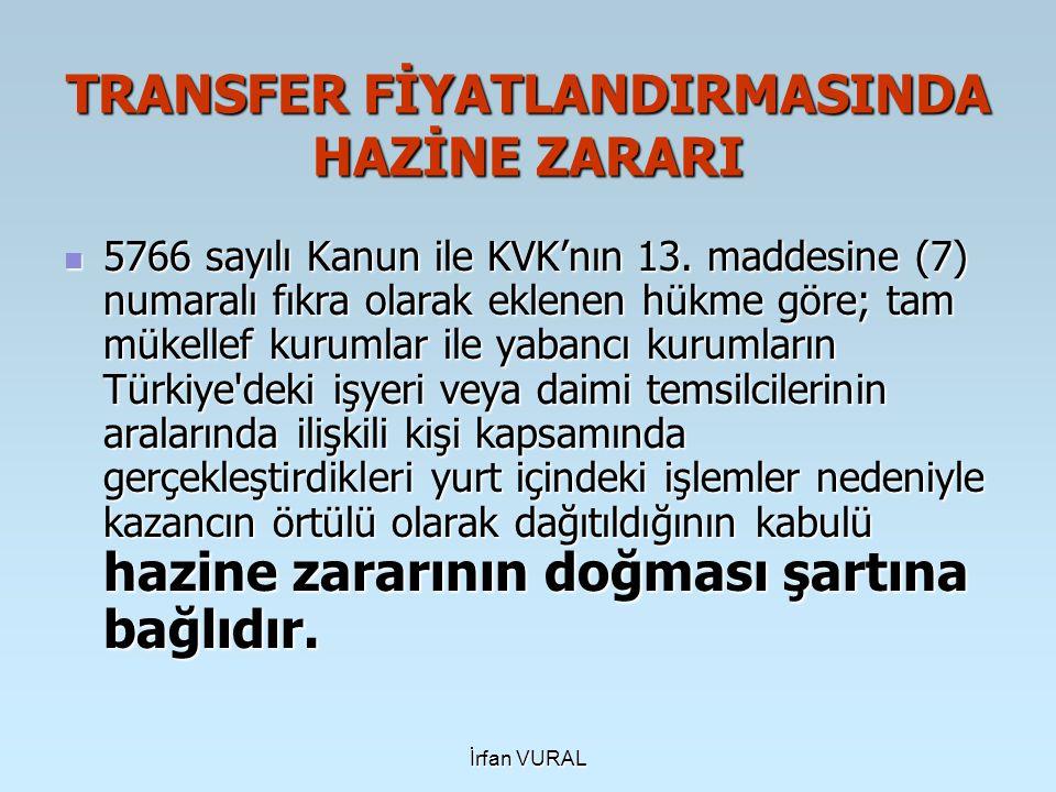 TRANSFER FİYATLANDIRMASINDA HAZİNE ZARARI 5766 sayılı Kanun ile KVK'nın 13. maddesine (7) numaralı fıkra olarak eklenen hükme göre; tam mükellef kurum