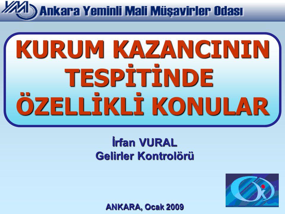 İrfan VURAL Gelirler Kontrolörü ANKARA, Ocak 2009 KURUM KAZANCININ TESPİTİNDE ÖZELLİKLİ KONULAR