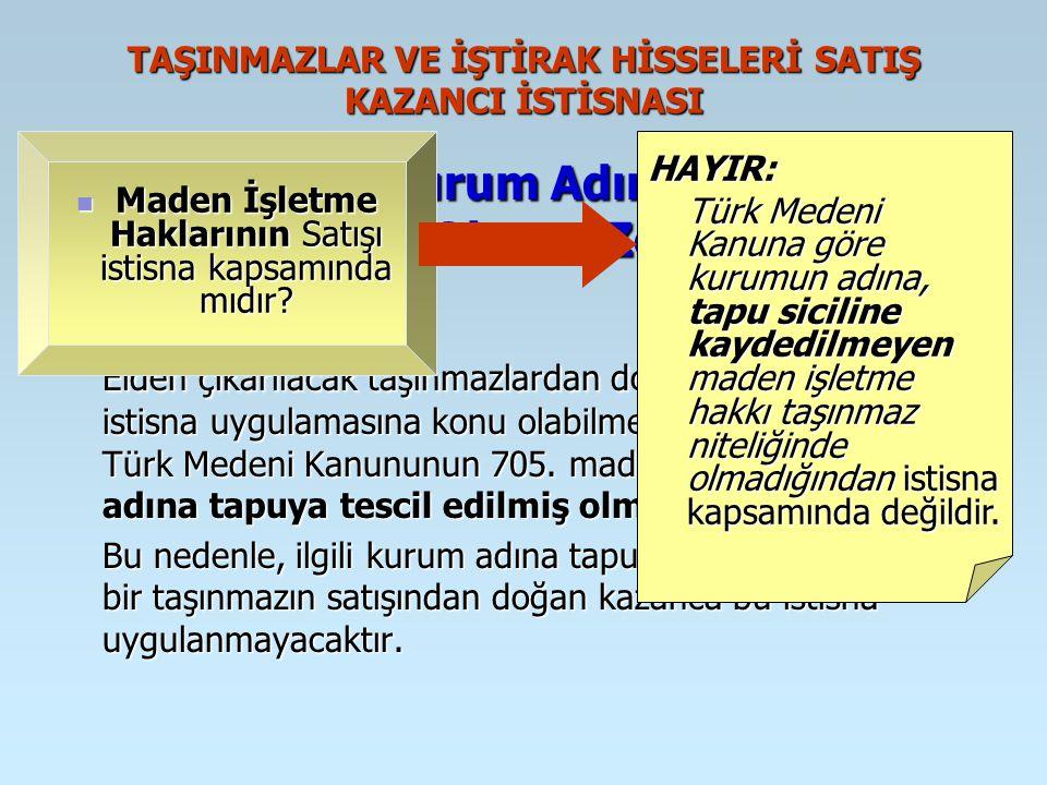 TAŞINMAZLAR VE İŞTİRAK HİSSELERİ SATIŞ KAZANCI İSTİSNASI Taşınmazın Kurum Adına Tapuya Tescil Edilmiş Olması Zorunluluğu Elden çıkarılacak taşınmazlardan doğacak kazancın, bu istisna uygulamasına konu olabilmesi için taşınmazın Türk Medeni Kanununun 705.