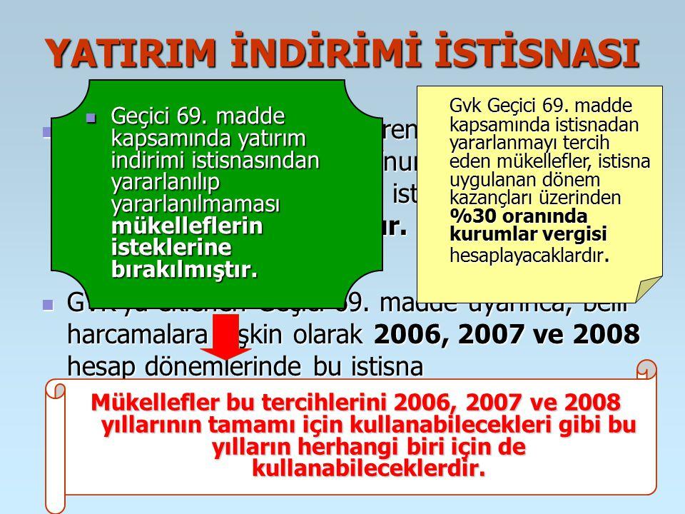 YATIRIM İNDİRİMİ İSTİSNASI 01.01.2006 tarihinden itibaren geçerli olmak üzere Gelir Vergisi Kanunu'nun 19. maddesinde düzenlenen yatırım indirimi isti