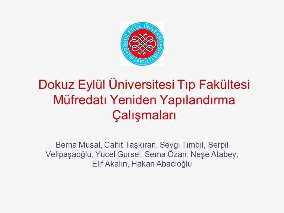 Dokuz Eylül Üniversitesi Tıp Fakültesi Müfredatı Yeniden Yapılandırma Çalışmaları Berna Musal, Cahit Taşkıran, Sevgi Tımbıl, Serpil Velipaşaoğlu, Yüce