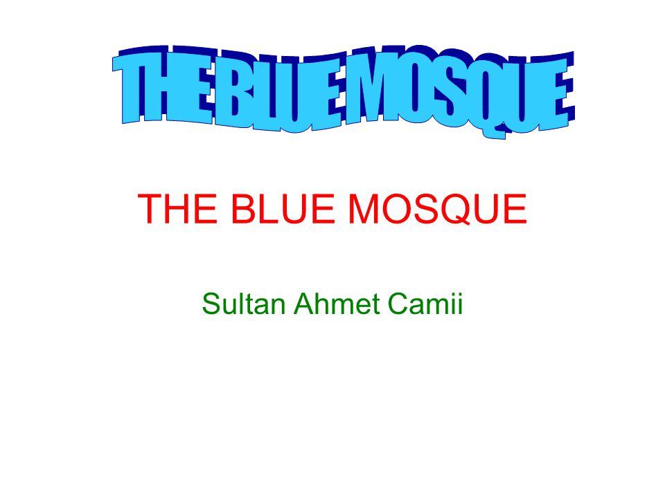 THE BLUE MOSQUE Sultan Ahmet Camii