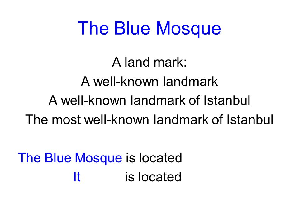 The Blue Mosque A land mark: A well-known landmark A well-known landmark of Istanbul The most well-known landmark of Istanbul The Blue Mosque is locat