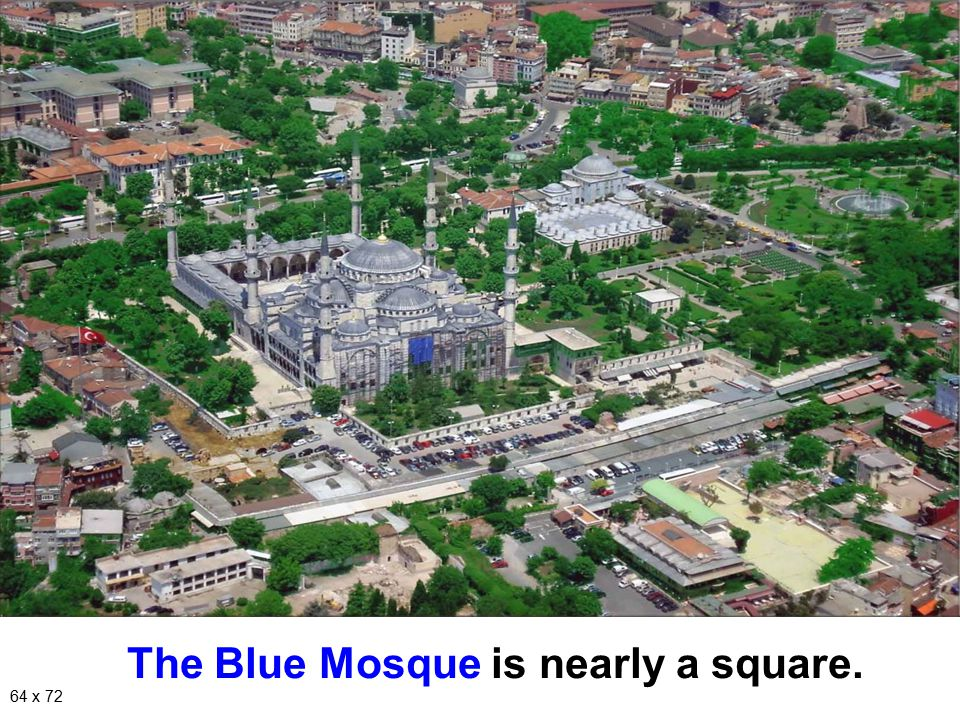 The Blue Mosque is nearly a square. 64 x 72