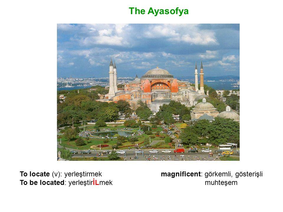 The Ayasofya To locate (v): yerleştirmekmagnificent: görkemli, gösterişli To be located: yerleştirİLmek muhteşem