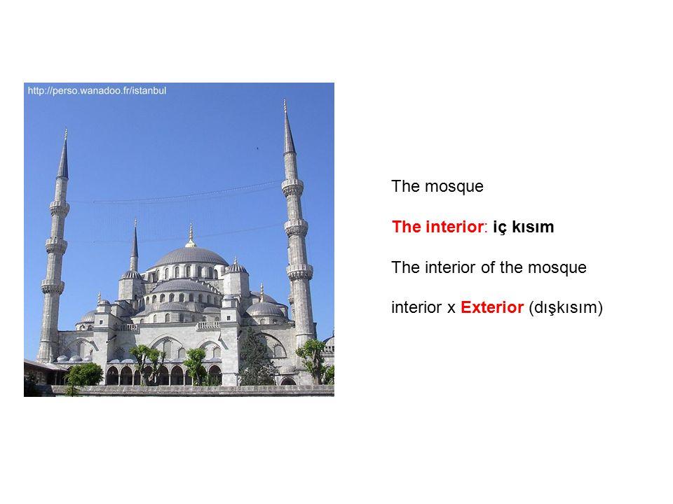 The mosque The interior: iç kısım The interior of the mosque interior x Exterior (dışkısım)