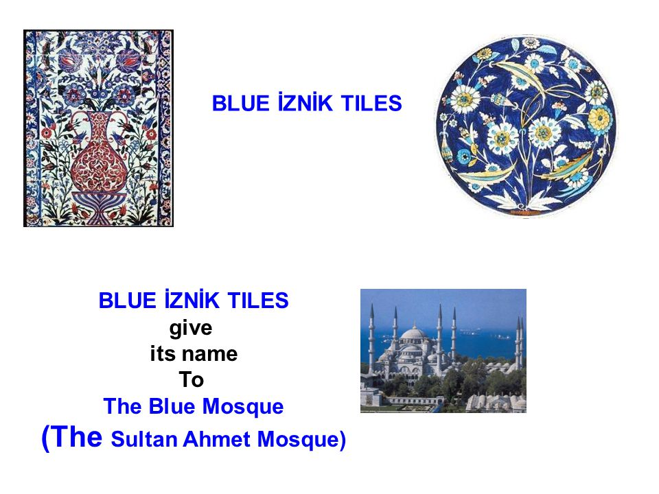 BLUE İZNİK TILES give its name To The Blue Mosque (The Sultan Ahmet Mosque)