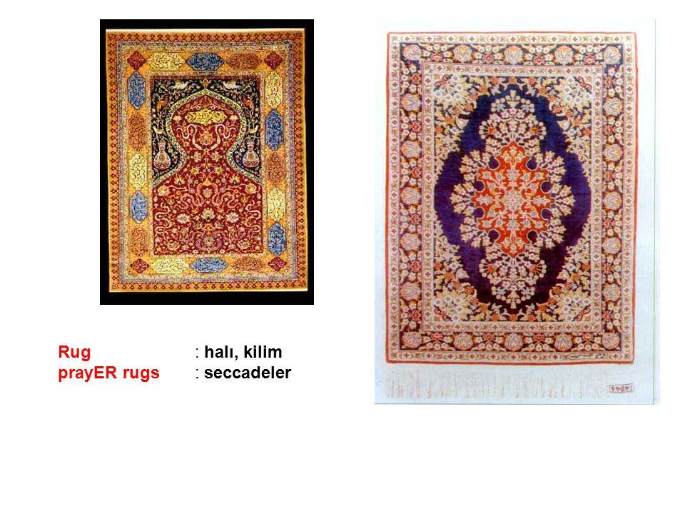 Rug: halı, kilim prayER rugs: seccadeler