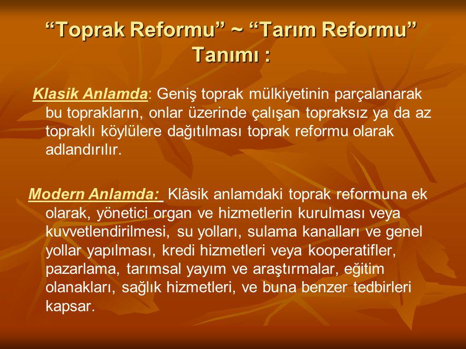 """""""Toprak Reformu"""" ~ """"Tarım Reformu"""" Tanımı : Klasik Anlamda: Geniş toprak mülkiyetinin parçalanarak bu toprakların, onlar üzerinde çalışan topraksız ya"""