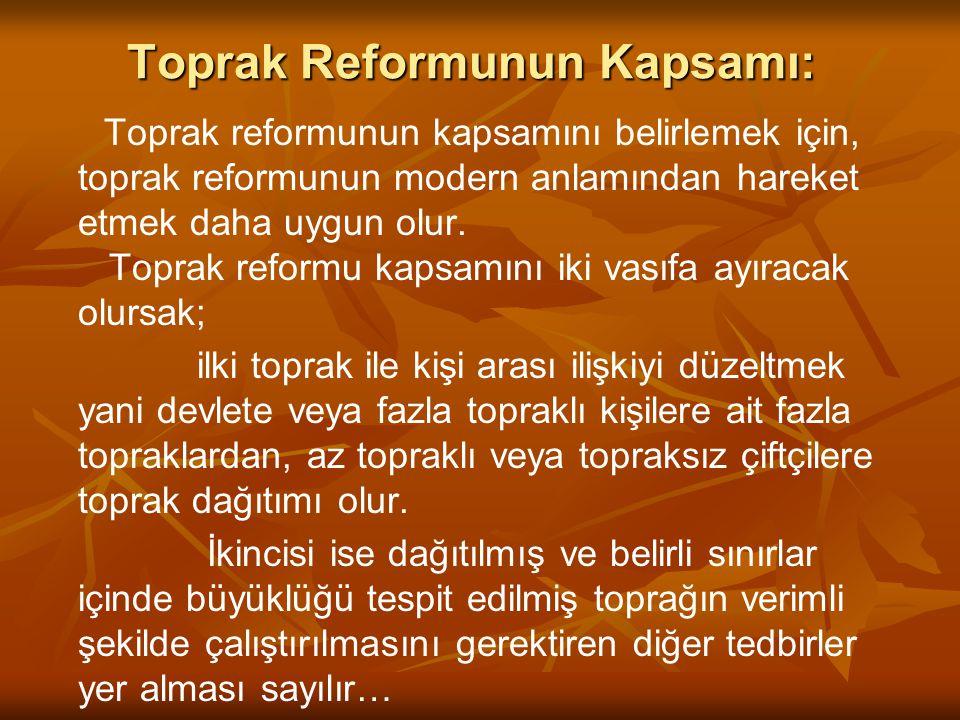 Toprak Reformunun Kapsamı: Toprak reformunun kapsamını belirlemek için, toprak reformunun modern anlamından hareket etmek daha uygun olur. Toprak refo
