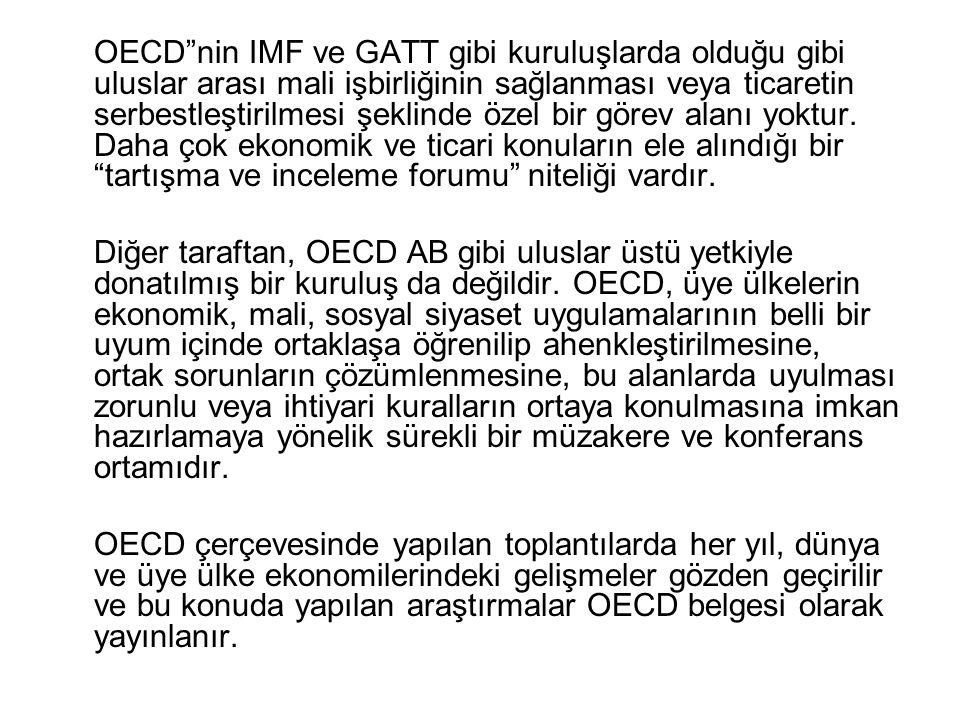 OECD nin IMF ve GATT gibi kuruluşlarda olduğu gibi uluslar arası mali işbirliğinin sağlanması veya ticaretin serbestleştirilmesi şeklinde özel bir görev alanı yoktur.