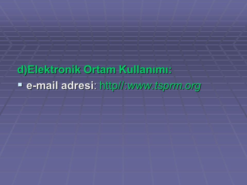 d)Elektronik Ortam Kullanımı:  e-mail adresi: http//:www.tsprm.org